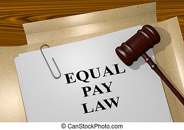 Equal Pay Law legal concept - 3D illustration of 'EQUAL PAY...