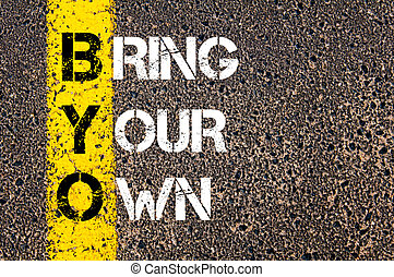 Concept image of Business Acronym BYO Bring Your Own written...