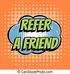 Refer a friend comic book bubble text retro style