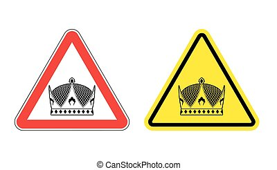 Warning sign King attention. Hazard Yellow Sign monarch....