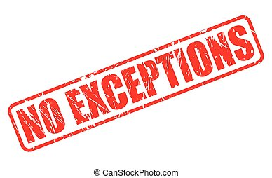 NO EXCEPTIONS RED STAMP TEXT ON WHITE