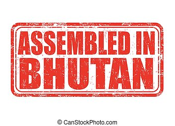 Assembled in Bhutan stamp - Assembled in Bhutan grunge...
