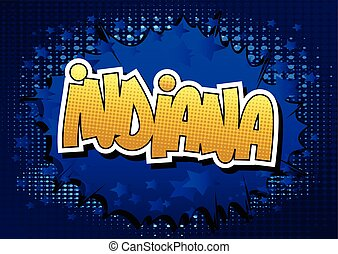 Indiana - Comic book style word on comic book abstract...