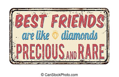 Best friends are like diamonds precious and rare retro metal...