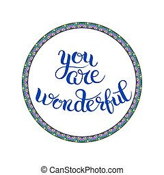 you are wonderful hand lettering inscription, calligraphy...