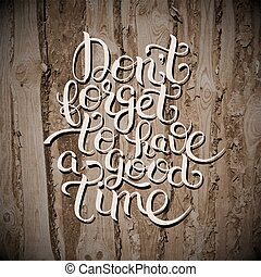 Inspirational Don't forget to have a good time hand...