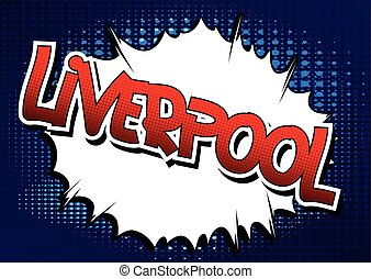 Liverpool - Comic book style word - Liverpool - Comic book...