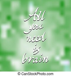 All you need is Brain Vector lettering - All you need is...