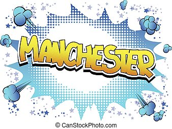 Manchester - Comic book style word - Manchester - Comic book...
