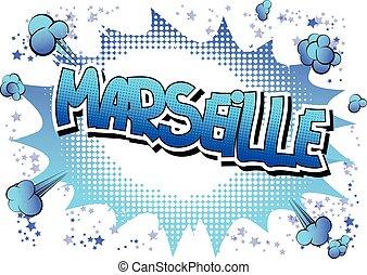 Marseille - Comic book style word. - Marseille - Comic book...
