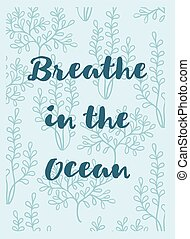 Breath in the ocean greeting card with seaweeds - Vector...