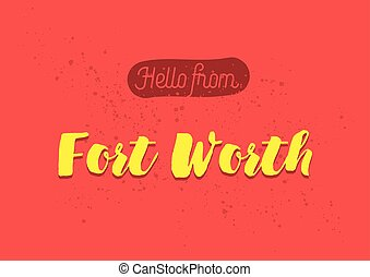Hello from Fort Worth, America. Greeting card with lettering...