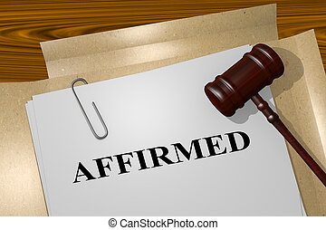 Affirmed legal concept - 3D illustration of 'AFFIRMED' title...
