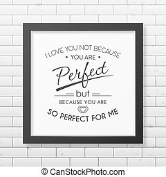 Love Quote Typographical Background - I love you not because...