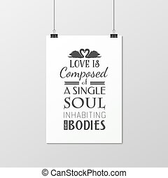 Love Quote Typographical Background - Love is composed of a...