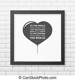 Love Quote Typographical Background - To the world you may...