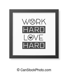 Love. Quote Typographical Background. - Work hard love hard...