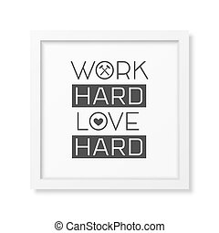 Love Quote Typographical Background - Work hard love hard -...