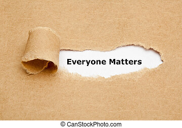 Everyone Matters Torn Paper Concept - The text Everyone...