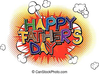 Happy Fathers Day greeting with comic book style letters on...
