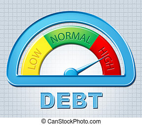 High Debt Means Financial Obligatio - High Debt Showing Owe...