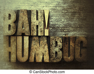 Bah humbug - the words 'Bah! Humbug' in old wood type on...