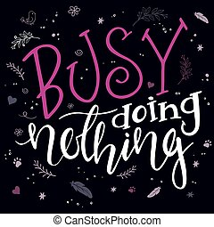 vector hand drawn inspiration lettering quote - i am busy doing nothing - with decorative elements. Can be used as nice card or poster