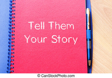 Tell them your story write on notebook - Tell them your...