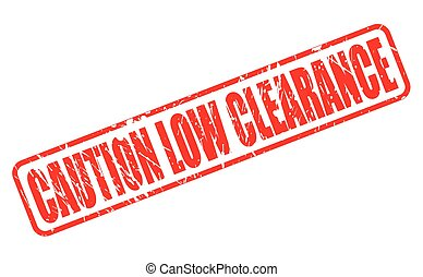 CAUTION LOW CLEARANCE RED STAMP TEXT