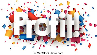 Profit paper card. - Profit paper card with color confetti....