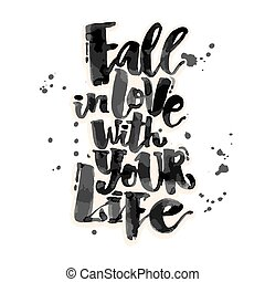 Fall in love with your lifeLove concept hand lettering...