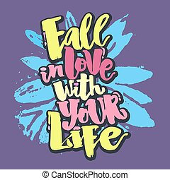 Fall in love with your life