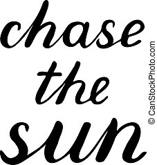 Chase the sun lettering. Brush hand lettering. Great for...