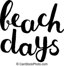Beach days. Brush hand lettering. Handwritten words. Great...