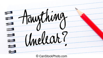 Anything Unclear written on notebook page with red pencil on...