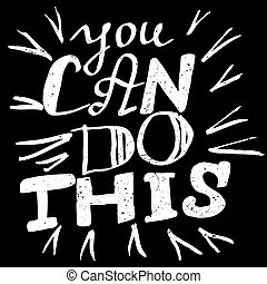 You Can Do This - Inspirational quote You Can Do This. Hand...