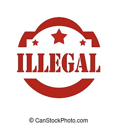 Illegal-red stamp - Stamp with text Illegal,vector...
