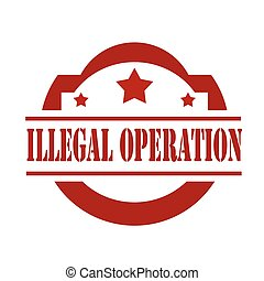 Illegal Operation-stamp - Red stamp with text Illegal...