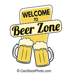 Welcome to beer zone label or sign on white bakground,...
