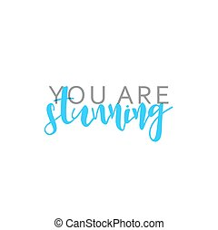 You are stunning, calligraphic inscription handmade. Greeting card template design