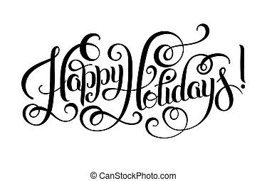 black and white Happy Holidays hand lettering inscription,...