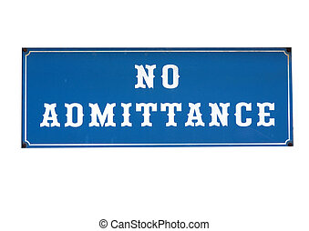 No admittance sign to stop unauthorised access or entry -...