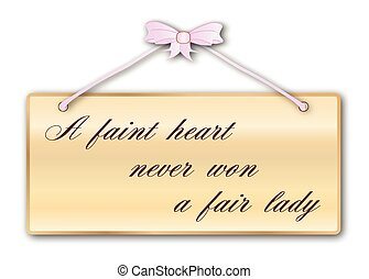 A Faint Heart - Faint Heart Never Won A Fair Lady plaque in...