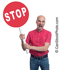 Angry man holding a stop sign. Isolated on white background