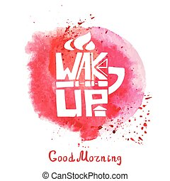 Mug with Lettering wake up.Watercolor red splash - Lettering...