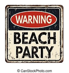 Warning beach party vintage rusty metal sign