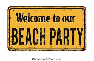 Welcome to our beach party  vintage rusty metal sign
