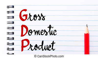 GDP Gross Domestic Product written on notebook page with red...