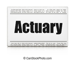 Insurance concept: newspaper headline Actuary on White...
