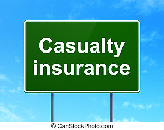 Insurance concept: Casualty Insurance on road sign...
